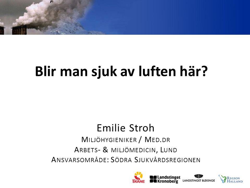 Blir man sjuk av luften här.Emilie Stroh M ILJÖHYGIENIKER / M ED.