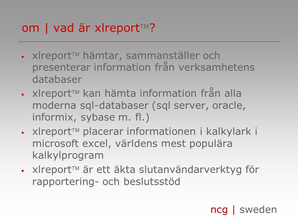 ncg | sweden • xlreport hämtar, sammanställer och presenterar information från verksamhetens databaser • xlreport kan hämta information från alla moderna sql-databaser (sql server, oracle, informix, sybase m.