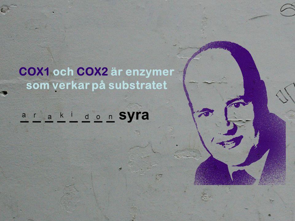 COX1 och COX2 är enzymer som verkar på substratet _ _ _ _ _ _ _ _ syra a r a k i don