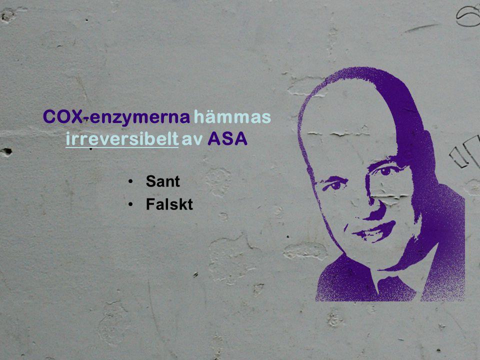 COX-enzymerna hämmas irreversibelt av ASA •Sant •Falskt