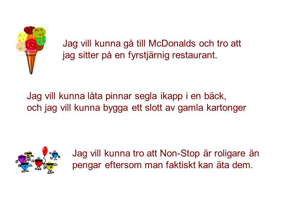 Jag vill kunna gå till McDonalds och tro att jag sitter på en fyrstjärnig restaurant.