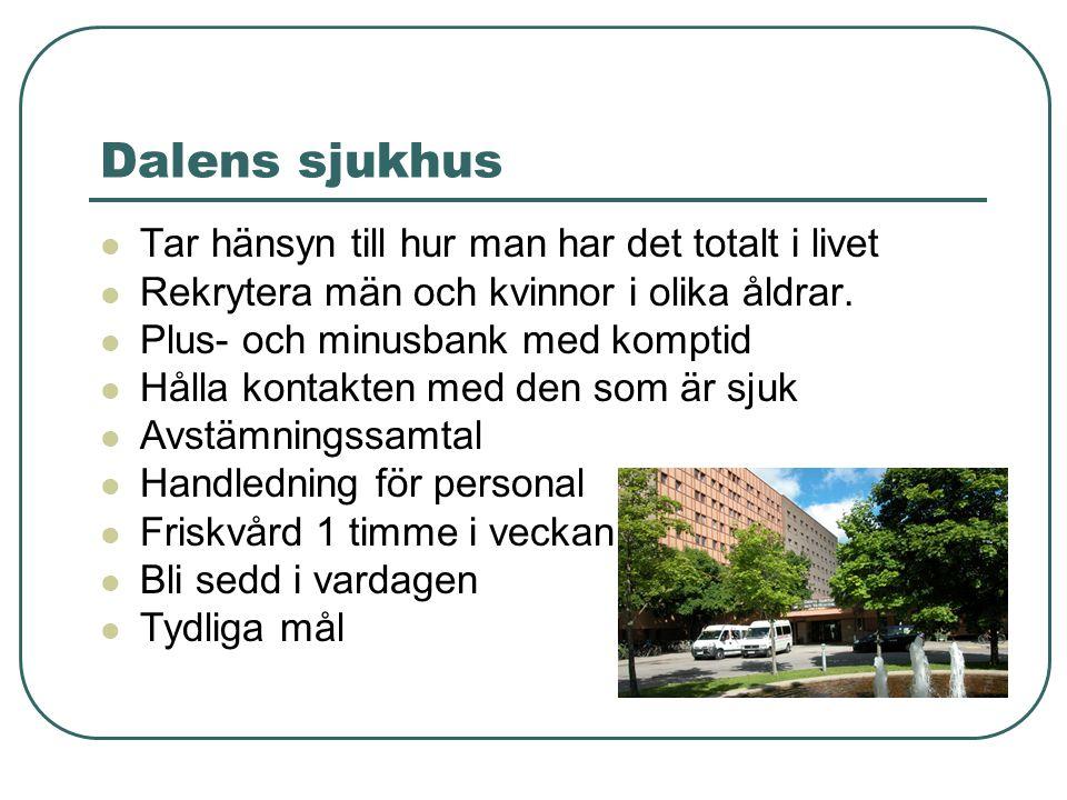 Dalens sjukhus  Tar hänsyn till hur man har det totalt i livet  Rekrytera män och kvinnor i olika åldrar.  Plus- och minusbank med komptid  Hålla