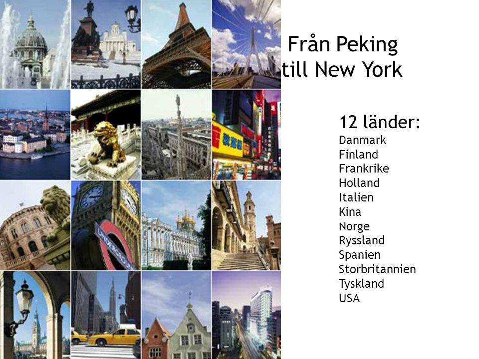 Sv Från Peking till New York 12 länder: Danmark Finland Frankrike Holland Italien Kina Norge Ryssland Spanien Storbritannien Tyskland USA