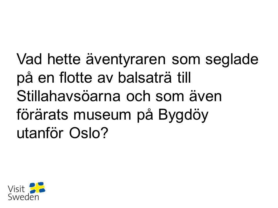 Vad hette äventyraren som seglade på en flotte av balsaträ till Stillahavsöarna och som även förärats museum på Bygdöy utanför Oslo