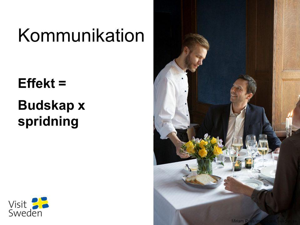 Kommunikation Effekt = Budskap x spridning Miriam Preis/imagebank.sweden.se