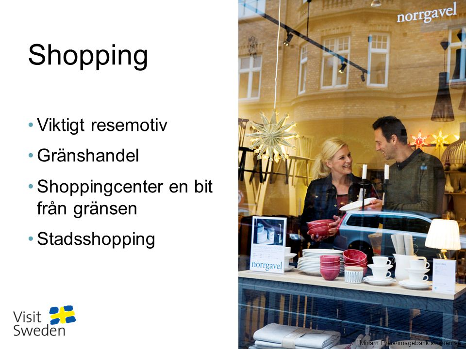 Sv Shopping •Viktigt resemotiv •Gränshandel •Shoppingcenter en bit från gränsen •Stadsshopping Miriam Preis/imagebank.sweden.se