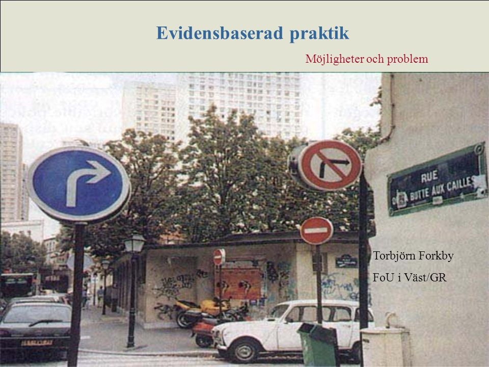 www.grkom.se/fouivast ©GÖTEBORGSREGIONENS KOMMUNALFÖRBUND Evidensbaserad praktik Möjligheter och problem Torbjörn Forkby FoU i Väst/GR