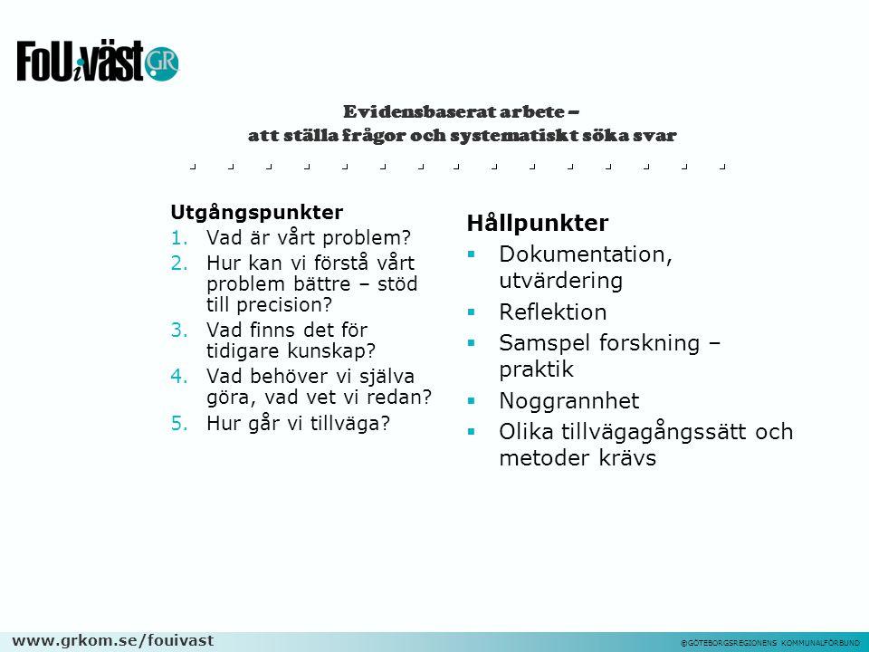 www.grkom.se/fouivast ©GÖTEBORGSREGIONENS KOMMUNALFÖRBUND Evidensbaserat arbete – att ställa frågor och systematiskt söka svar Utgångspunkter 1.Vad är vårt problem.
