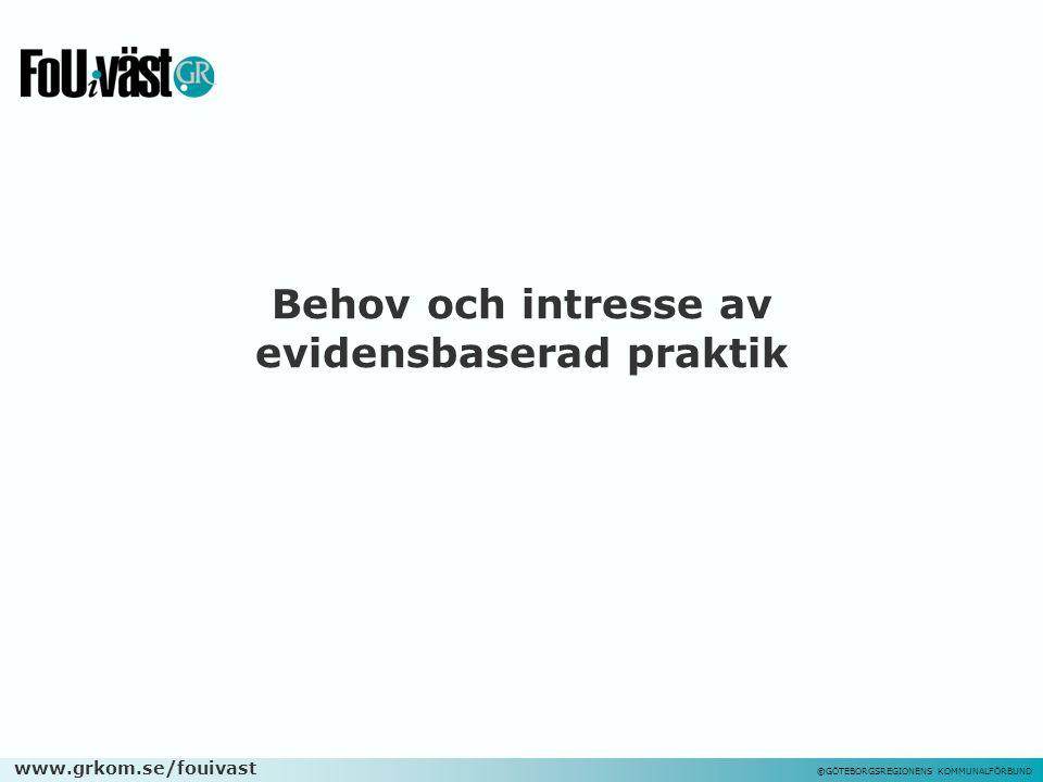 www.grkom.se/fouivast ©GÖTEBORGSREGIONENS KOMMUNALFÖRBUND Behov och intresse av evidensbaserad praktik