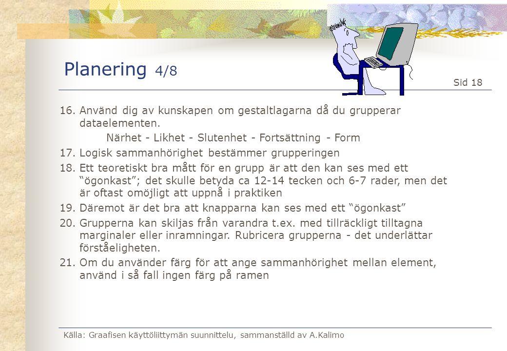 Källa: Graafisen käyttöliittymän suunnittelu, sammanställd av A.Kalimo Sid 18 Planering 4/8 16.Använd dig av kunskapen om gestaltlagarna då du grupper