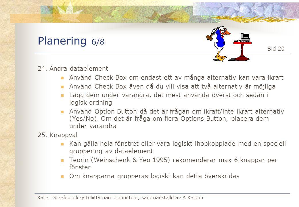 Källa: Graafisen käyttöliittymän suunnittelu, sammanställd av A.Kalimo Sid 20 Planering 6/8 24.Andra dataelement  Använd Check Box om endast ett av m