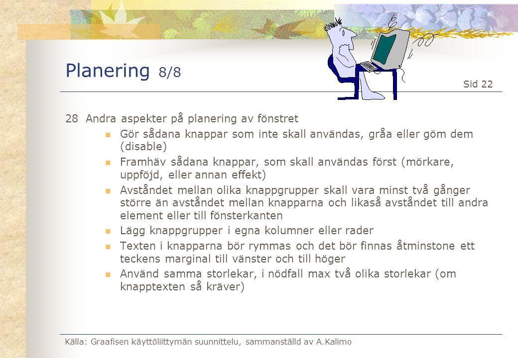 Källa: Graafisen käyttöliittymän suunnittelu, sammanställd av A.Kalimo Sid 22 Planering 8/8 28Andra aspekter på planering av fönstret  Gör sådana kna