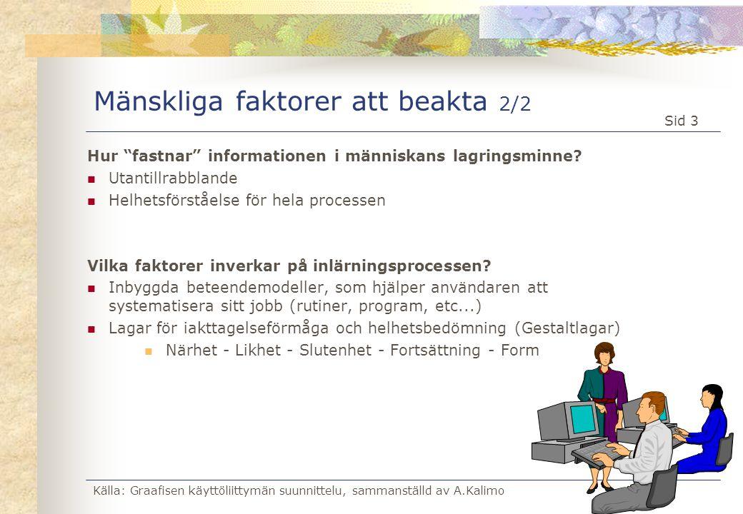 Källa: Graafisen käyttöliittymän suunnittelu, sammanställd av A.Kalimo Sid 24 System- planerare System- planerare Faktorer, som påverkar målsättningar för användbarheten Användare Målsättningar för användbarheten Målsättningar för användbarheten Sammanställning av krav Sammanställning av krav Problem Visioner Scenarion Visioner Scenarion Iakttagelse Ledningen Teknik Omgivning För frågningar För frågningar Heuristiska aspekter Heuristiska aspekter Regler, standarder Allmänna problem Svårigheter ReklamationerKonkurrenter Åsikter Strategier Möjligheter och begränsningar Lagar och förordningar Marknaden
