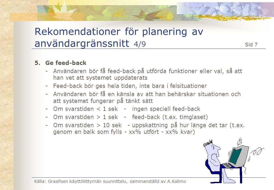 Källa: Graafisen käyttöliittymän suunnittelu, sammanställd av A.Kalimo Sid 7 Rekomendationer för planering av användargränssnitt 4/9 5.Ge feed-back -A