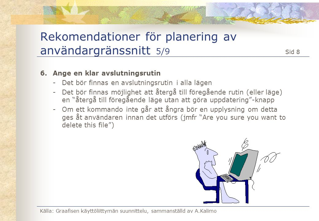 Källa: Graafisen käyttöliittymän suunnittelu, sammanställd av A.Kalimo Sid 8 Rekomendationer för planering av användargränssnitt 5/9 6.Ange en klar av