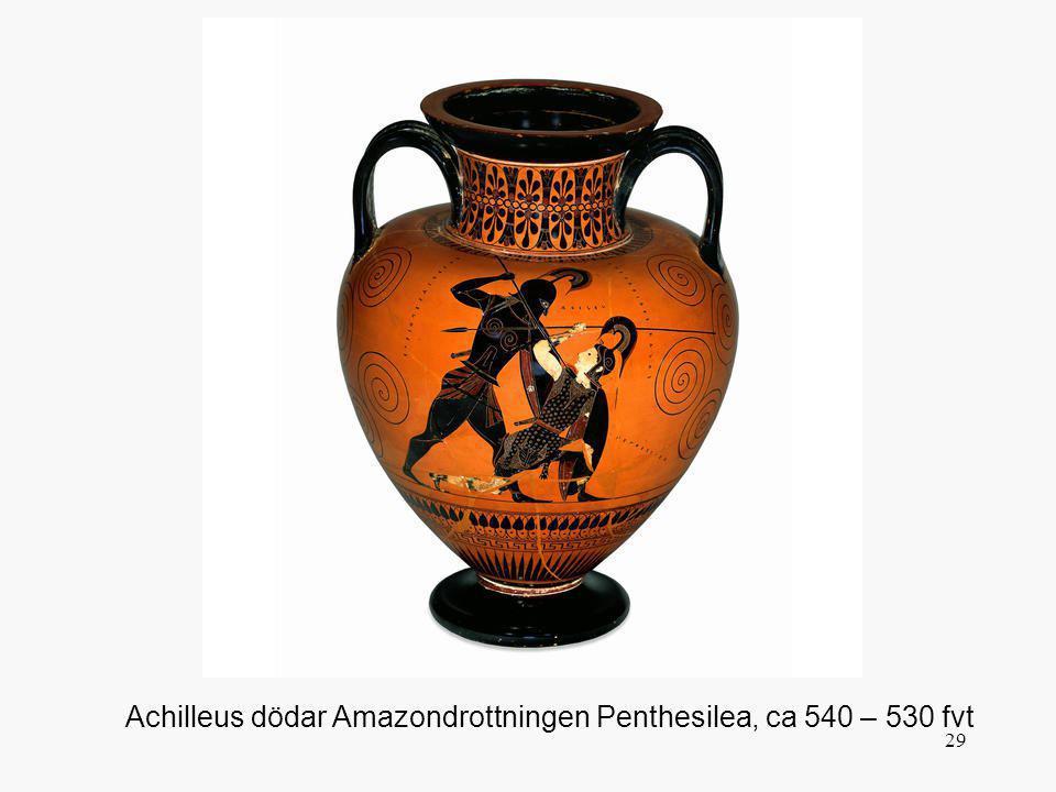 29 Achilleus dödar Amazondrottningen Penthesilea, ca 540 – 530 fvt