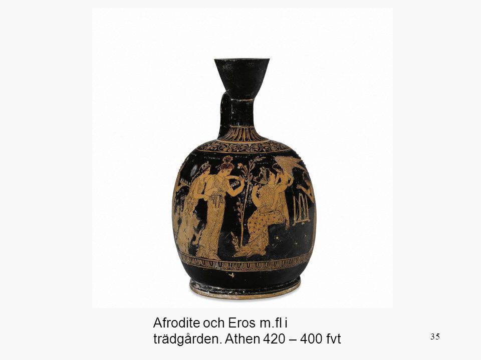 35 Afrodite och Eros m.fl i trädgården. Athen 420 – 400 fvt