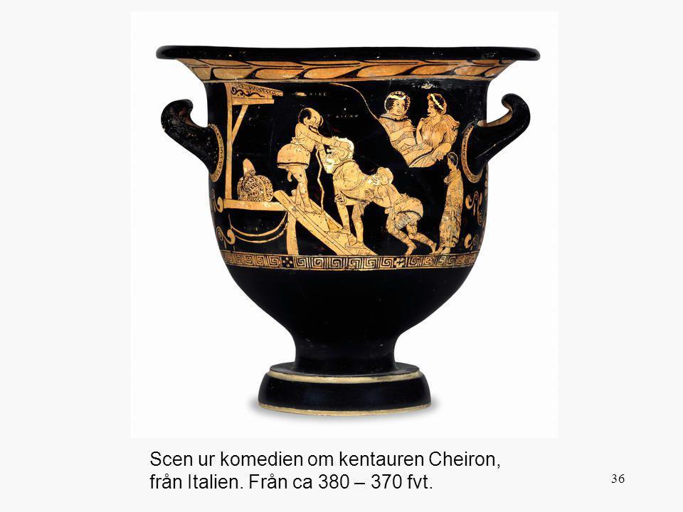 36 Scen ur komedien om kentauren Cheiron, från Italien. Från ca 380 – 370 fvt.