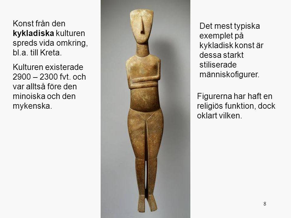 8 Figurerna har haft en religiös funktion, dock oklart vilken. Konst från den kykladiska kulturen spreds vida omkring, bl.a. till Kreta. Kulturen exis