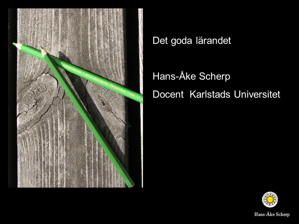 Det goda lärandet Hans-Åke Scherp Docent Karlstads Universitet Hans-Åke Scherp