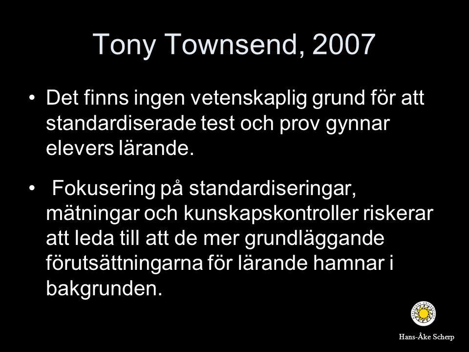 Tony Townsend, 2007 •Det finns ingen vetenskaplig grund för att standardiserade test och prov gynnar elevers lärande. • Fokusering på standardiseringa