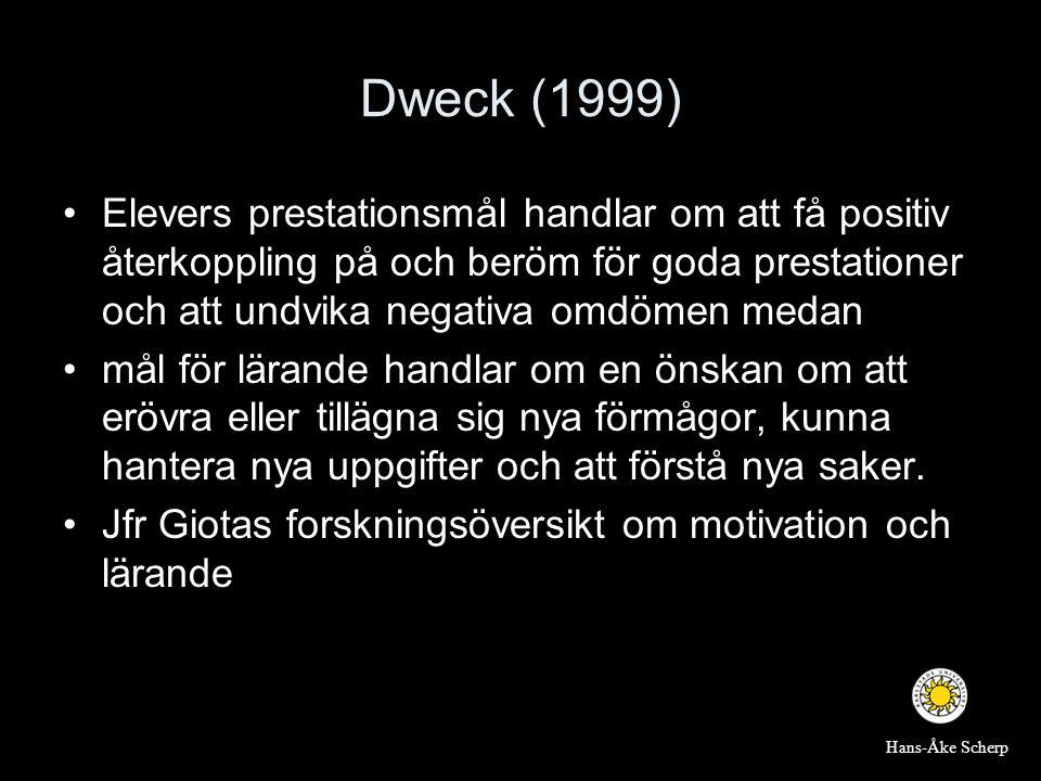 Dweck (1999) •Elevers prestationsmål handlar om att få positiv återkoppling på och beröm för goda prestationer och att undvika negativa omdömen medan
