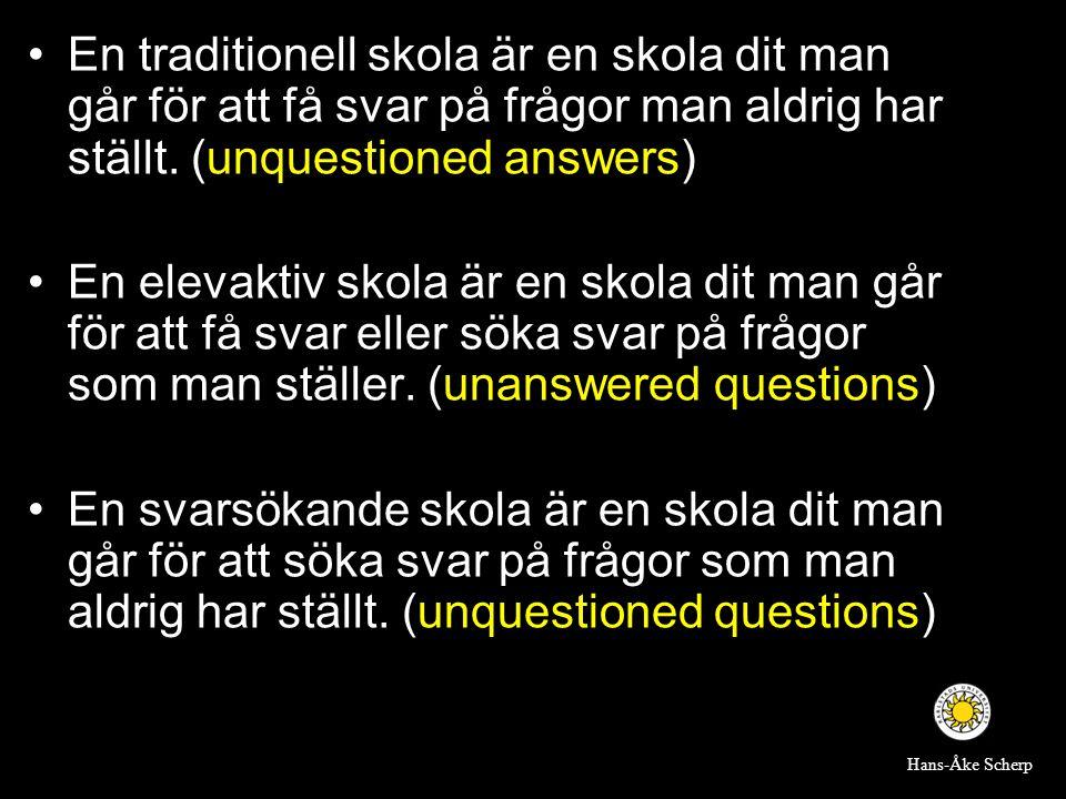 •En traditionell skola är en skola dit man går för att få svar på frågor man aldrig har ställt. (unquestioned answers) •En elevaktiv skola är en skola