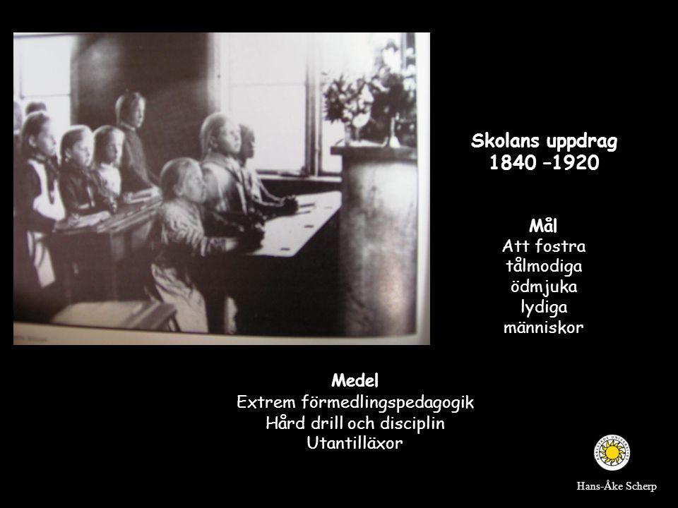 Skolans uppdrag 1840 –1920 Medel Extrem förmedlingspedagogik Hård drill och disciplin Utantilläxor Mål Att fostra tålmodiga ödmjuka lydiga människor H