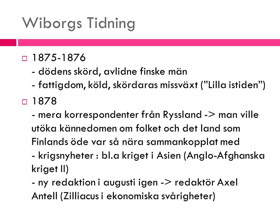 """Wiborgs Tidning  1875-1876 - dödens skörd, avlidne finske män - fattigdom, köld, skördaras missväxt (""""Lilla istiden"""")  1878 - mera korrespondenter f"""