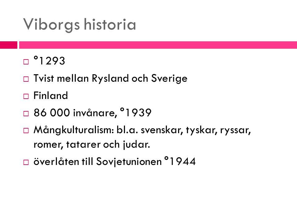Viborgs historia  °1293  Tvist mellan Rysland och Sverige  Finland  86 000 invånare, °1939  Mångkulturalism: bl.a. svenskar, tyskar, ryssar, rome