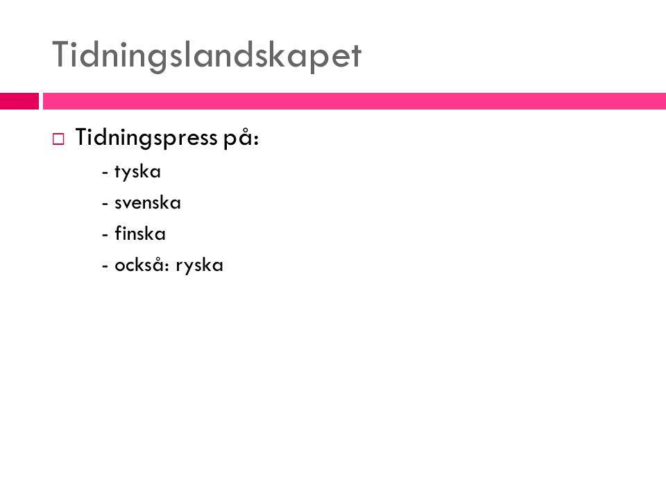 Tidningslandskapet  Tidningspress på: - tyska - svenska - finska - också: ryska