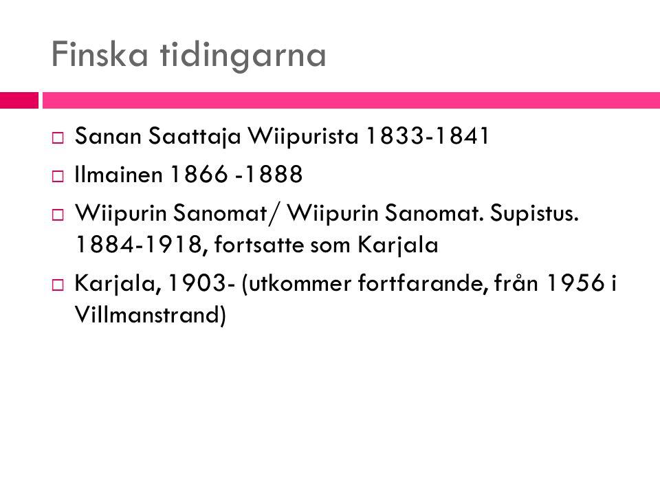 Svenska tidningarna  Wiborgs Annonce Blad 1837-1849  Wiborgs Tidning 1854-1855  Wiborg 1855-186  Wiborgs Tidning 1867 (1864?)-1881  Östra Finland 1875-1899, efterföljare Wiborgs Nyheter  Wiborgsbladet 1882-1901  Wiborgs Nyheter 1899-1939