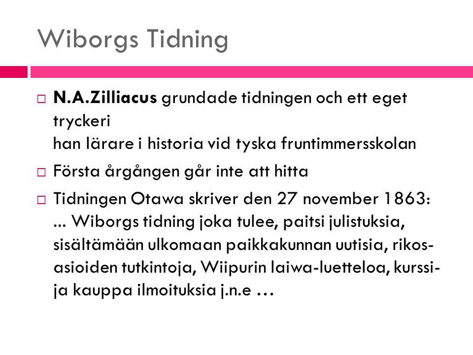 Wiborgs Tidning  N.A.Zilliacus grundade tidningen och ett eget tryckeri han lärare i historia vid tyska fruntimmersskolan  Första årgången går inte