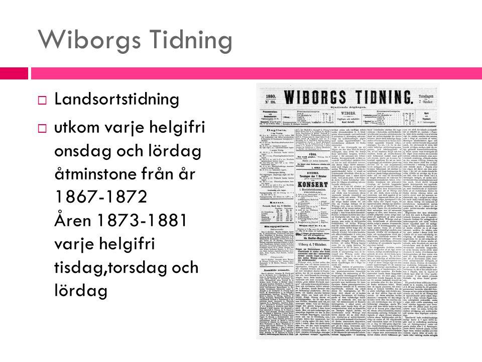 Wiborgs Tidning  Tidningen var (är) c 4-5 sidor  Innehåll i början: Notiser, politik, utrikes, sammankomster, konst, teater, ekonomi, noveller, diverse smått, reklam (bara på baksidan)Tidningens fokus på egen ort.