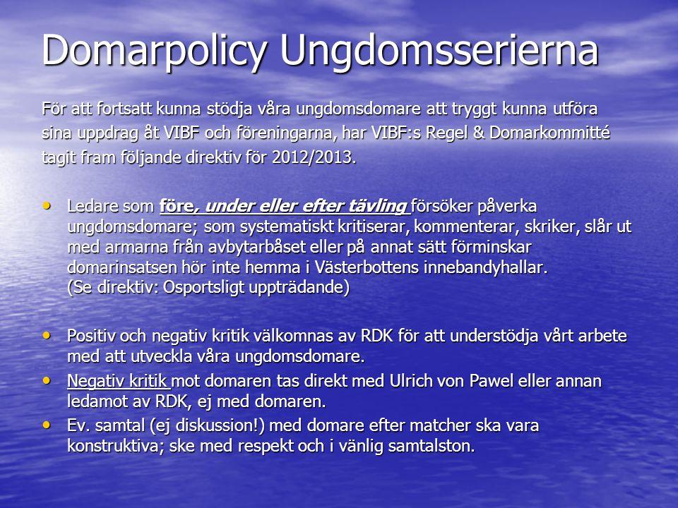 Domarpolicy Ungdomsserierna För att fortsatt kunna stödja våra ungdomsdomare att tryggt kunna utföra sina uppdrag åt VIBF och föreningarna, har VIBF:s Regel & Domarkommitté tagit fram följande direktiv för 2012/2013.
