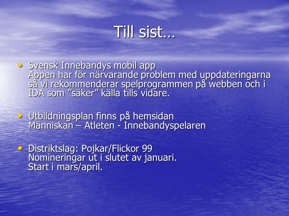 Till sist… • Svensk Innebandys mobil app Appen har för närvarande problem med uppdateringarna så vi rekommenderar spelprogrammen på webben och i IDA som säker källa tills vidare.
