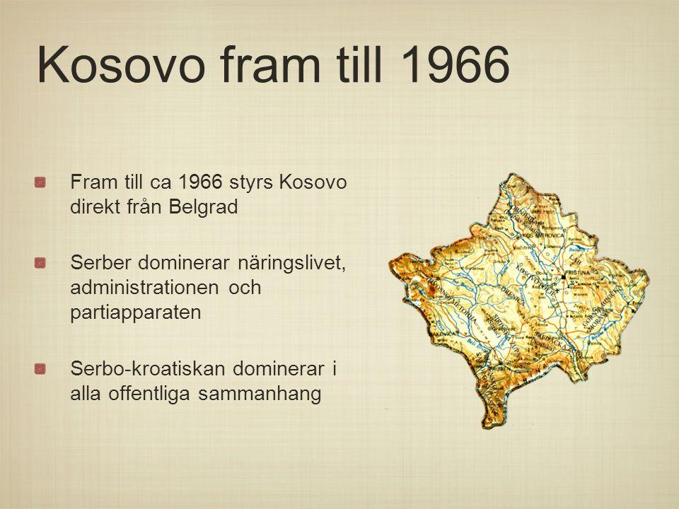 Kosovo fram till 1966 Fram till ca 1966 styrs Kosovo direkt från Belgrad Serber dominerar näringslivet, administrationen och partiapparaten Serbo-kroa
