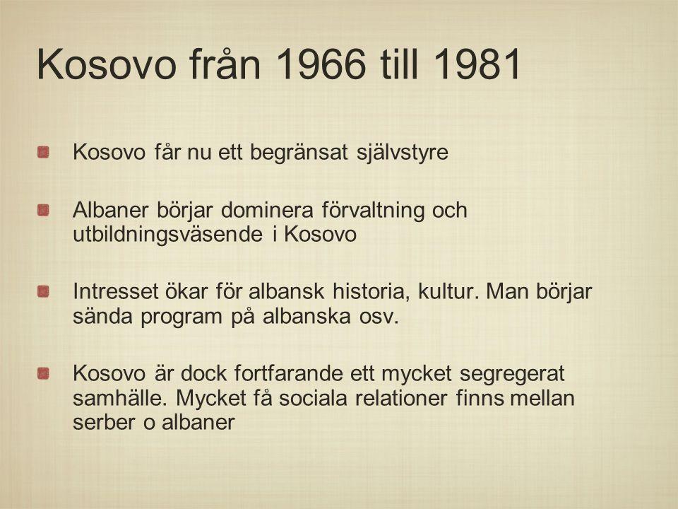 Kosovo från 1966 till 1981 Kosovo får nu ett begränsat självstyre Albaner börjar dominera förvaltning och utbildningsväsende i Kosovo Intresset ökar f