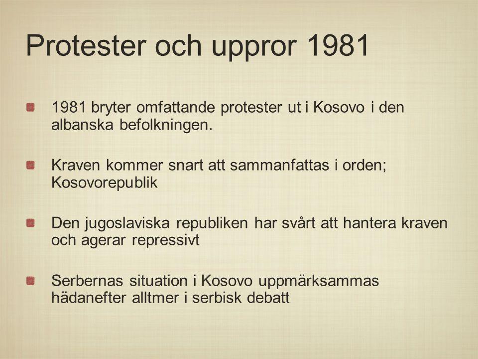 Protester och uppror 1981 1981 bryter omfattande protester ut i Kosovo i den albanska befolkningen. Kraven kommer snart att sammanfattas i orden; Koso
