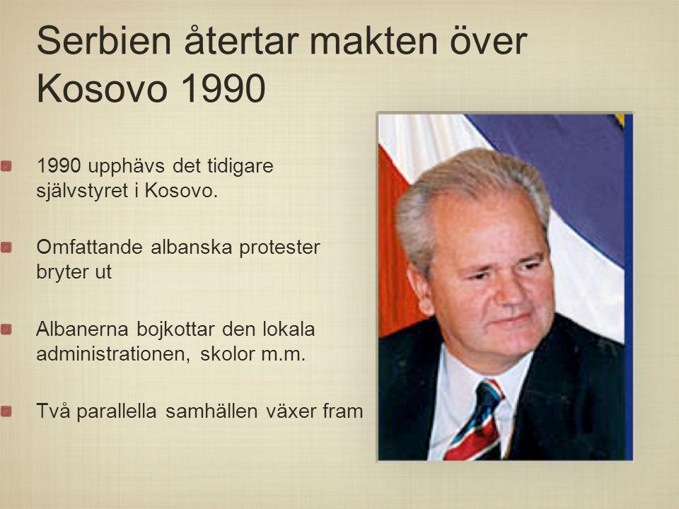 Serbien återtar makten över Kosovo 1990 1990 upphävs det tidigare självstyret i Kosovo. Omfattande albanska protester bryter ut Albanerna bojkottar de