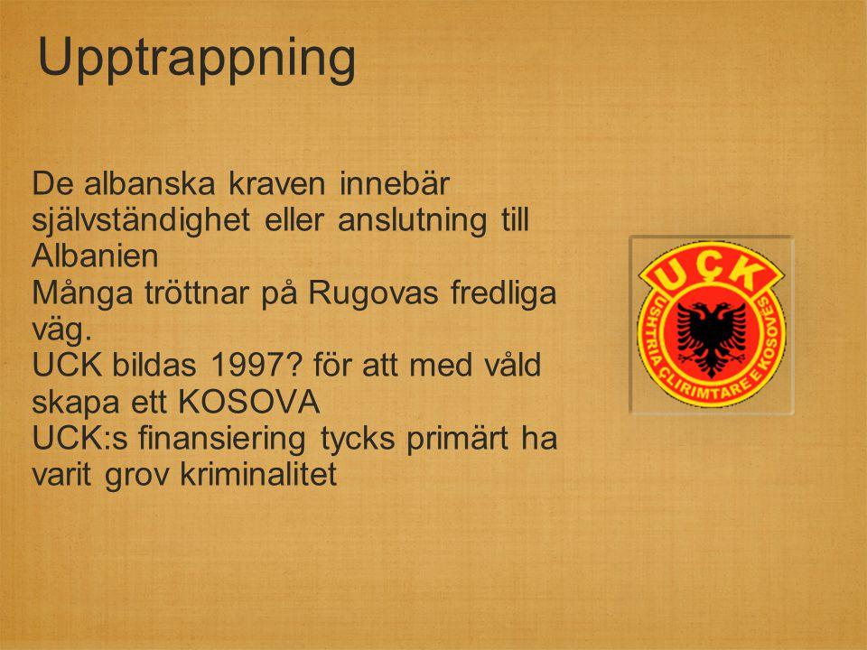 Upptrappning De albanska kraven innebär självständighet eller anslutning till Albanien Många tröttnar på Rugovas fredliga väg. UCK bildas 1997? för at
