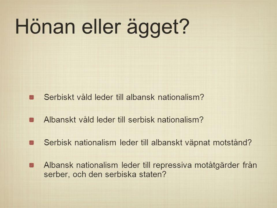 Hönan eller ägget? Serbiskt våld leder till albansk nationalism? Albanskt våld leder till serbisk nationalism? Serbisk nationalism leder till albanskt