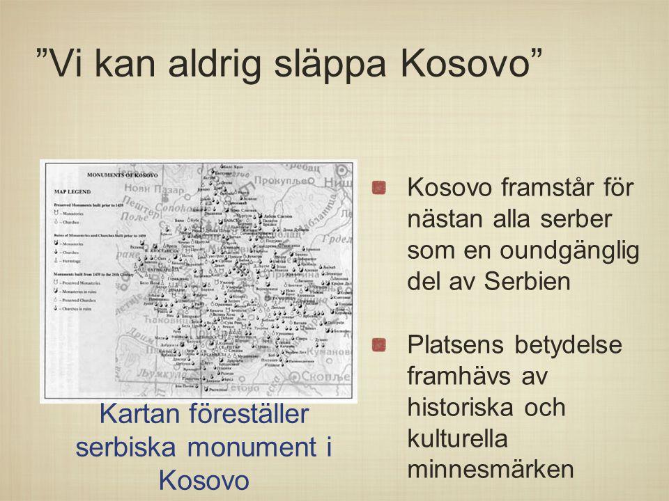 """""""Vi kan aldrig släppa Kosovo"""" Kosovo framstår för nästan alla serber som en oundgänglig del av Serbien Platsens betydelse framhävs av historiska och k"""