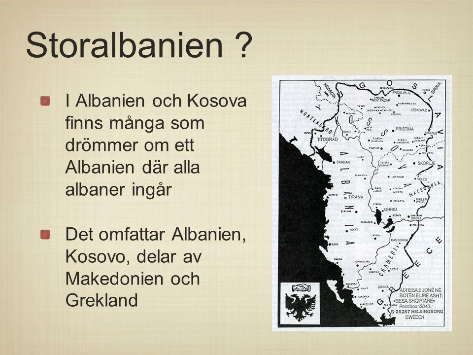 Storalbanien ? I Albanien och Kosova finns många som drömmer om ett Albanien där alla albaner ingår Det omfattar Albanien, Kosovo, delar av Makedonien