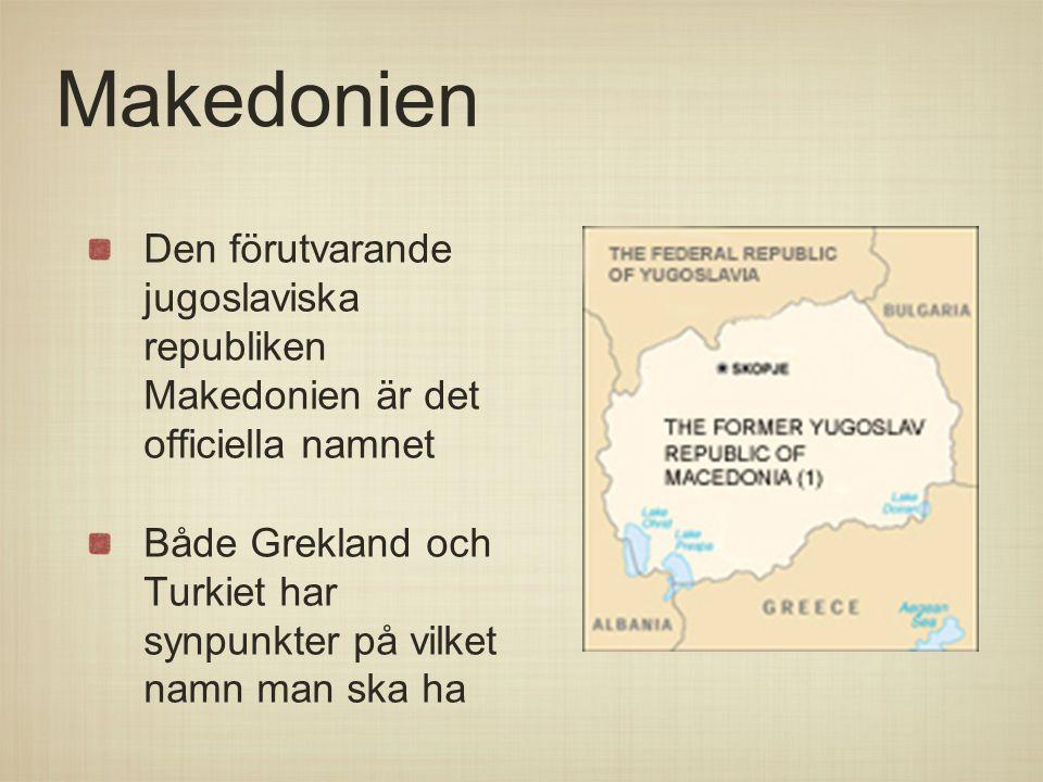 Makedonien Den förutvarande jugoslaviska republiken Makedonien är det officiella namnet Både Grekland och Turkiet har synpunkter på vilket namn man sk