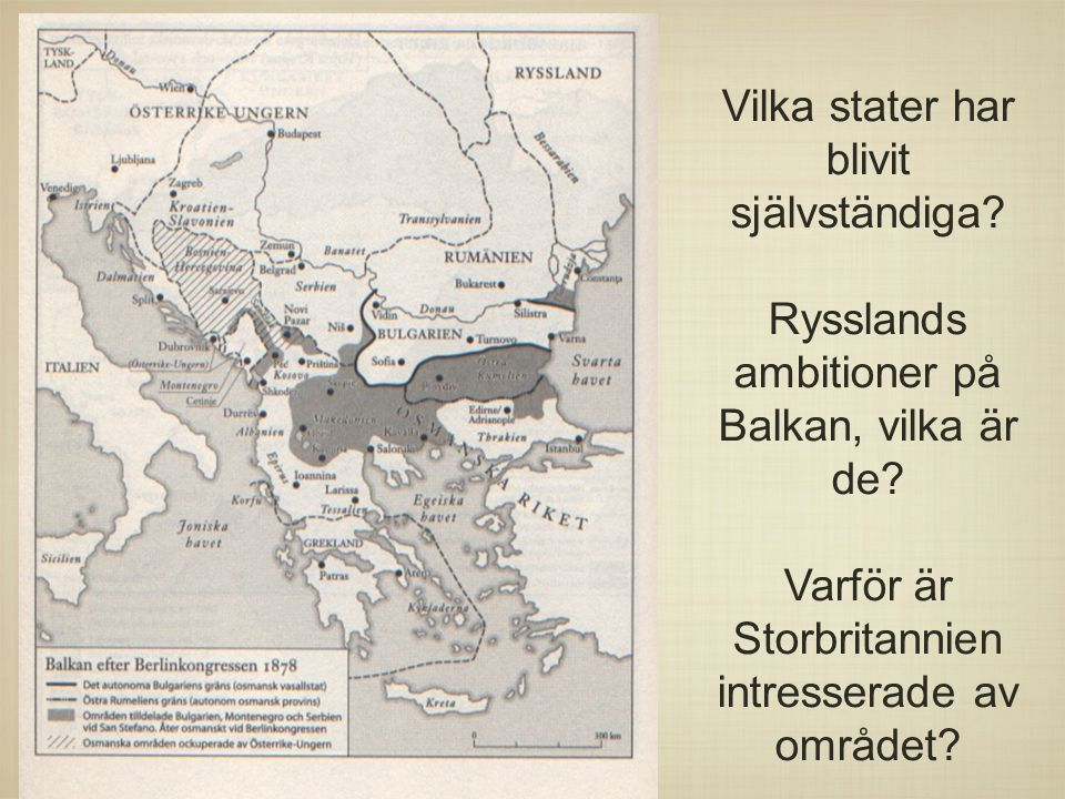 Vilka stater har blivit självständiga? Rysslands ambitioner på Balkan, vilka är de? Varför är Storbritannien intresserade av området?