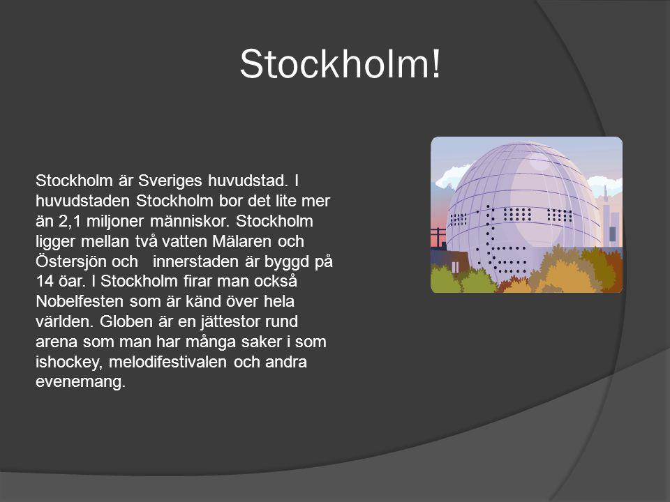 Stockholm! Stockholm är Sveriges huvudstad. I huvudstaden Stockholm bor det lite mer än 2,1 miljoner människor. Stockholm ligger mellan två vatten Mäl