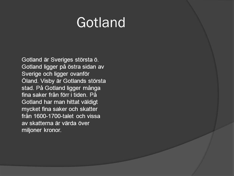 Gotland Gotland är Sveriges största ö. Gotland ligger på östra sidan av Sverige och ligger ovanför Öland. Visby är Gotlands största stad. På Gotland l