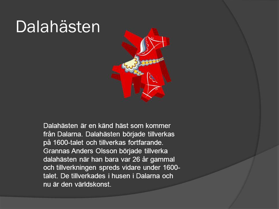 Dalahästen Dalahästen är en känd häst som kommer från Dalarna. Dalahästen började tillverkas på 1600-talet och tillverkas fortfarande. Grannas Anders