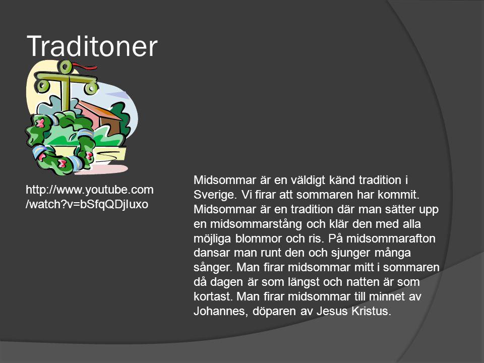 Traditoner Midsommar är en väldigt känd tradition i Sverige. Vi firar att sommaren har kommit. Midsommar är en tradition där man sätter upp en midsomm